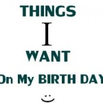 3- Things I want .. my Birthday 2013